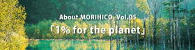ABOUT MORIHICO Vol.5 1% for the planet